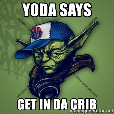 Street Yoda - YODA SAYS  GET IN DA CRIB