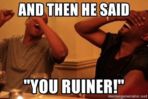 "Jay-Z & Kanye Laughing - AND THEN HE SAID ""YOU RUINER!"""