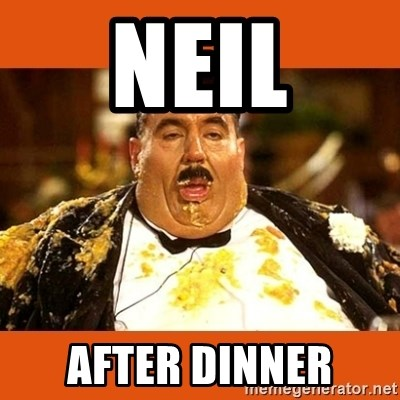 Fat Guy - NEIL AFTER DINNER