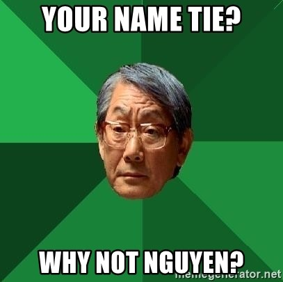 High Expectations Asian Father - your name tie? why not nguyen?
