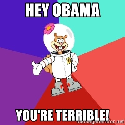 Sandy Spongebob - HEY OBAMA YOu're TERRIBLE!