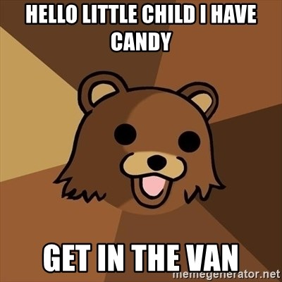 Pedobear - Hello little child i have candy get in the van