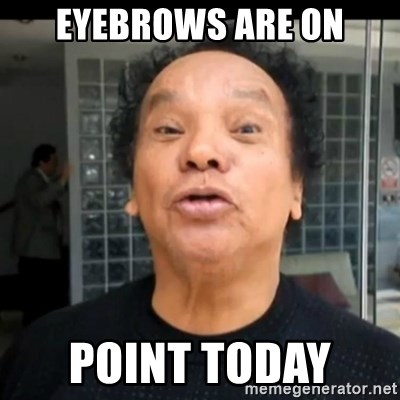 melcochita - EYEBROWS ARE ON POINT TODAY