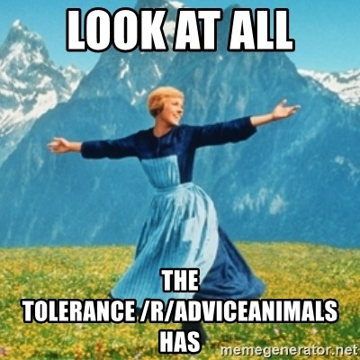 Sound Of Music Lady - Look at all the tolerance /r/adviceanimals has