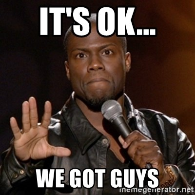 Kevin Hart - It's ok... We got guys