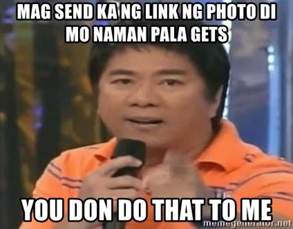 willie revillame you dont do that to me - MAG SEND KA NG LINK NG PHOTO DI MO NAMAN PALA GETS YOU DON DO THAT TO ME