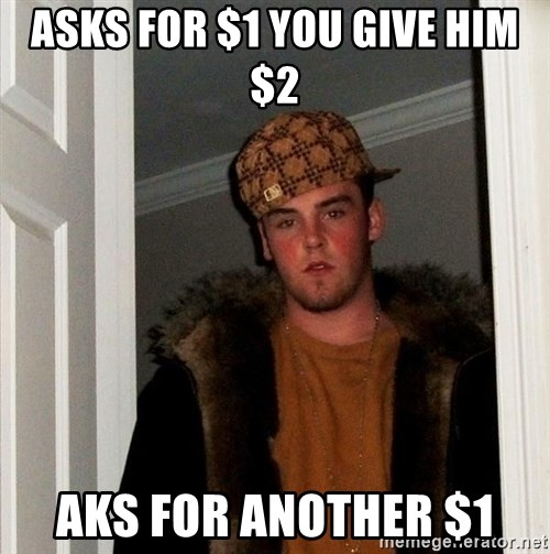 Scumbag Steve - Asks for $1 you give him $2 Aks for another $1