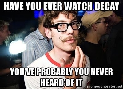 Super Smart Hipster - Have you ever watch Decay you've Probably you never heard of it
