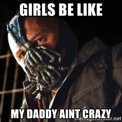 Only then you have my permission to die - Girls be like My daddy aint crazy