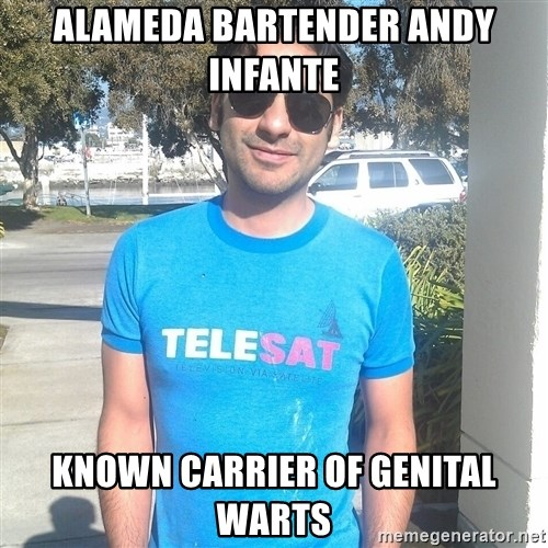 ANDY INFANTE  - alameda bartender andy infante known carrier of genital warts