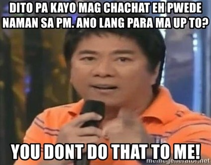 willie revillame you dont do that to me - dito pa kayo mag chachat eh pwede naman sa pm. ano lang para ma up to? you dont do that to me!