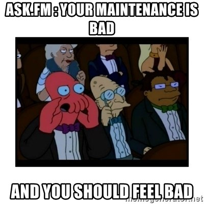 Your X is bad and You should feel bad - Ask.fm : your maintenance is bad and you should feel bad