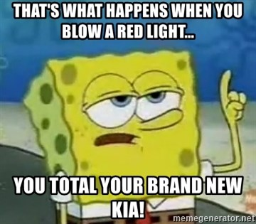 Tough Spongebob - That's what happens when you blow a Red Light... You Total your brand new KIA!