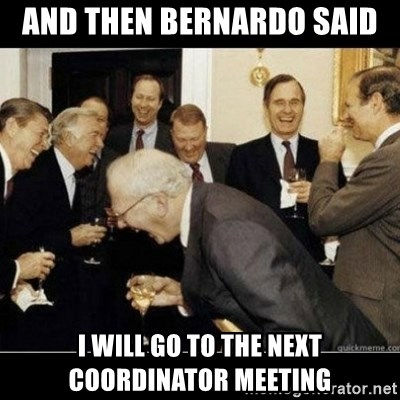 Laughing Professors - and then bernardo said I WILL GO TO THE NEXT COORDINATOR MEETING
