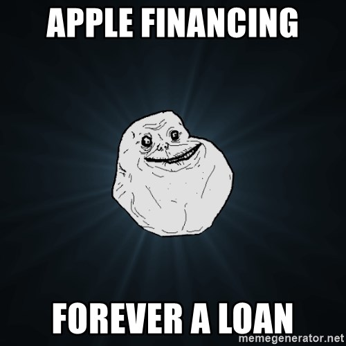 Forever Alone - apple financing forever a loan