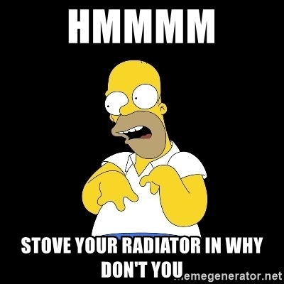 look-marge - HMMMM  STOVE YOUR RADIATOR IN WHY DON'T YOU