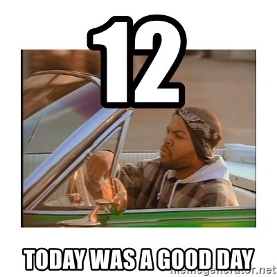 Today was a good day - 12 Today was a good day