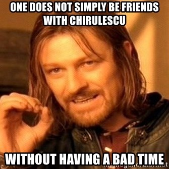 One Does Not Simply - one does not simply be friends with chirulescu without having a bad time