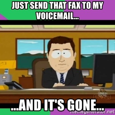 south park it's gone - Just send that fax to my voicemail... ...and it's gone...