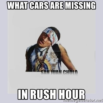 san juan cholo - WHAT CARS ARE MISSING IN RUSH HOUR