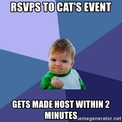 Success Kid - RSVPs to cat's event gets made host within 2 minutes