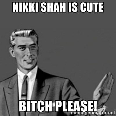 Correction Guy - NIKKI SHAH IS CUTE BITCH PLEASE!
