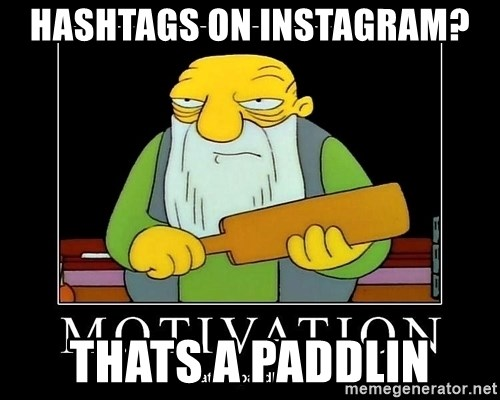 Thats a paddlin - HASHTAGS ON INSTAGRAM? THATS A PADDLIN