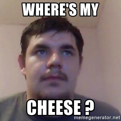 Ash the brit - WHERE'S MY  CHEESE ?