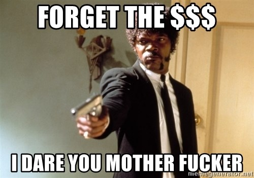 Samuel L Jackson - Forget the $$$ I dare you mother fucker