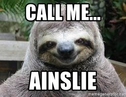 Sexual Sloth - CALL ME... AINSLIE