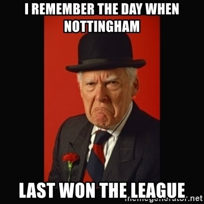 grumpy old man - i remember the day when nottingham  last won the league
