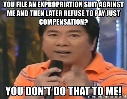 willie revillame you dont do that to me - You file an expropriation suit against me and then later refuse to pay just compensation? you don't do that to me!