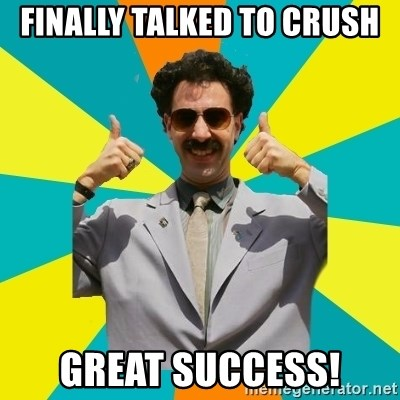 Borat Meme - finally talked to crush great success!