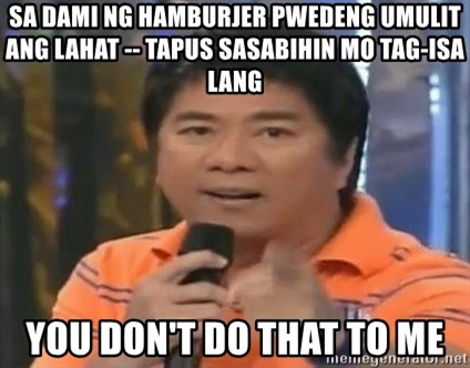 willie revillame you dont do that to me - SA DAMI NG HAMBURJER PWEDENG UMULIT ANG LAHAT -- TAPUS SASABIHIN MO TAG-ISA LANG YOU DON'T DO THAT TO ME