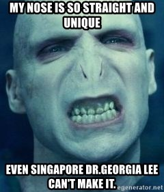 Angry Voldemort - My nose is So straight and unique Even singapore dr.gEorgia lee can't make it.
