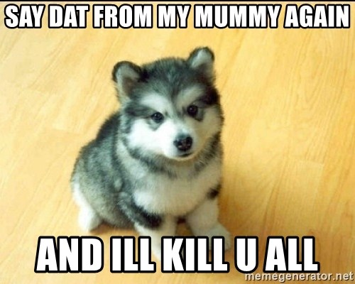 Baby Courage Wolf - Say dat from my mummy again and ill kill u all