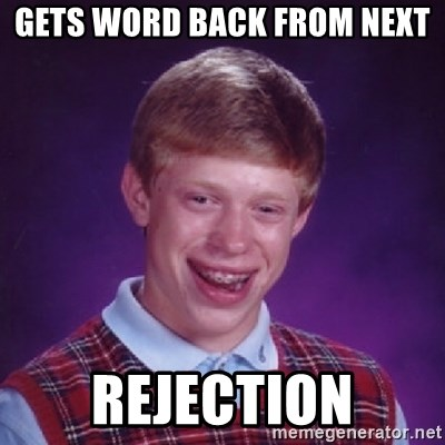 Bad Luck Brian - gets word back from next rejection