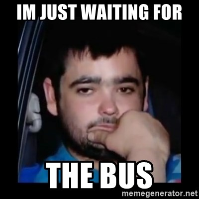 just waiting for a mate - IM JUST WAITING FOR  the bus