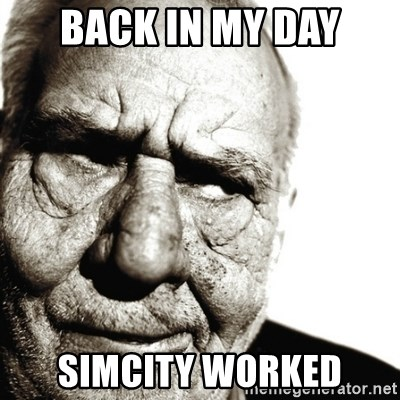 Back In My Day - back in my day Simcity worked