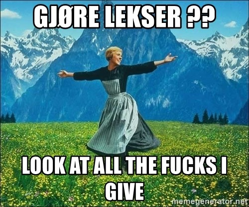 Look at all the things - gjøre lekser ?? look at all the fucks i give
