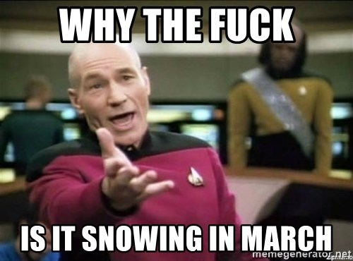 Why the fuck - Why the fuck Is it snowing in march
