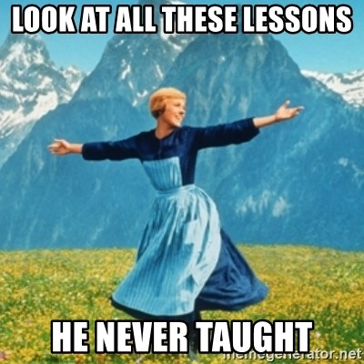 Sound Of Music Lady - look at all these lessons he never taught