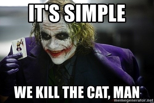 joker - It's simple we kill the cat, man