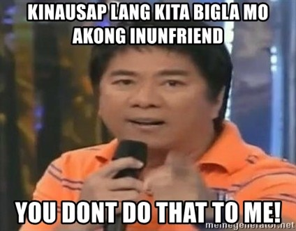 willie revillame you dont do that to me - Kinausap lang kita bigla mo akong inunfriend you dont do that to me!