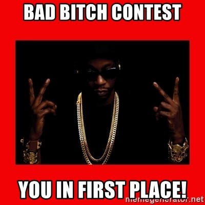 2 chainz valentine - BAD BITCH CONTEST YOU IN FIRST PLACE!