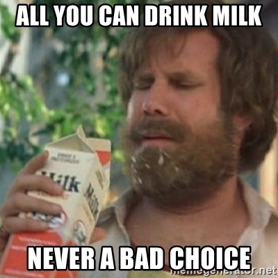 Milk was a bad choice - all you can drink milk never a bad choice