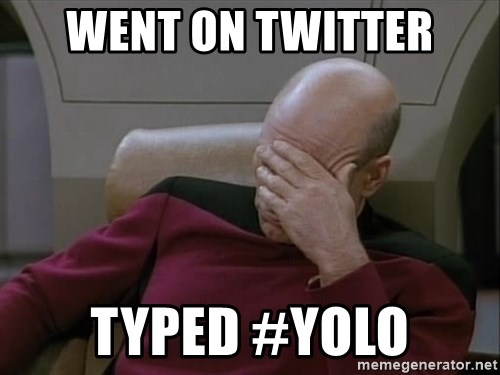Picardfacepalm - went on twitter typed #Yolo