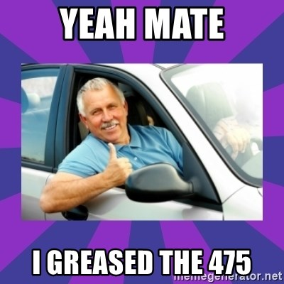 Perfect Driver - YEAH MATE I GREASED THE 475