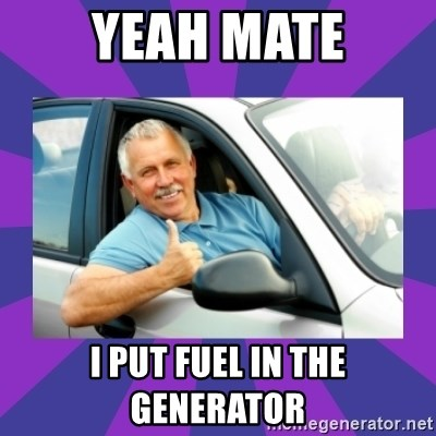 Perfect Driver - YEAH MATE I PUT FUEL IN THE GENERATOR