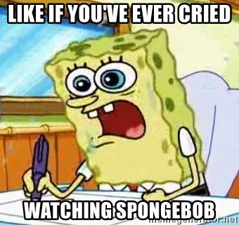 Spongebob What I Learned In Boating School Is - LIKE IF YOU'VE EVER CRIED WATCHING SPONGEBOB
